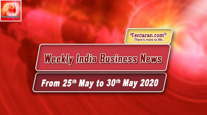 india business news weekly roundup 25th to 30th may 2020