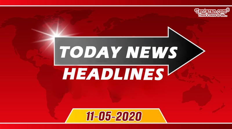 today news headlines 11th may 2020