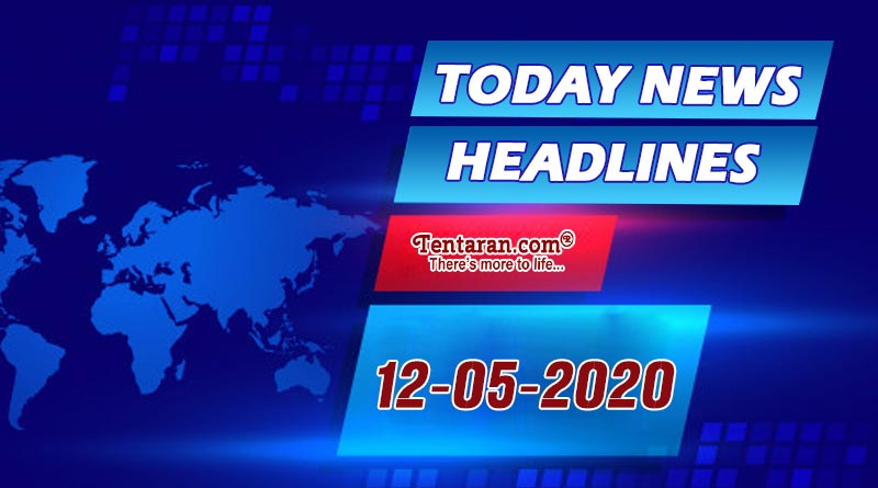 today news headlines 12th may 2020