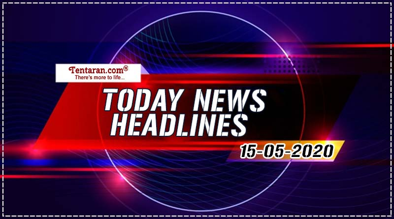 today news headlines 15th may 2020