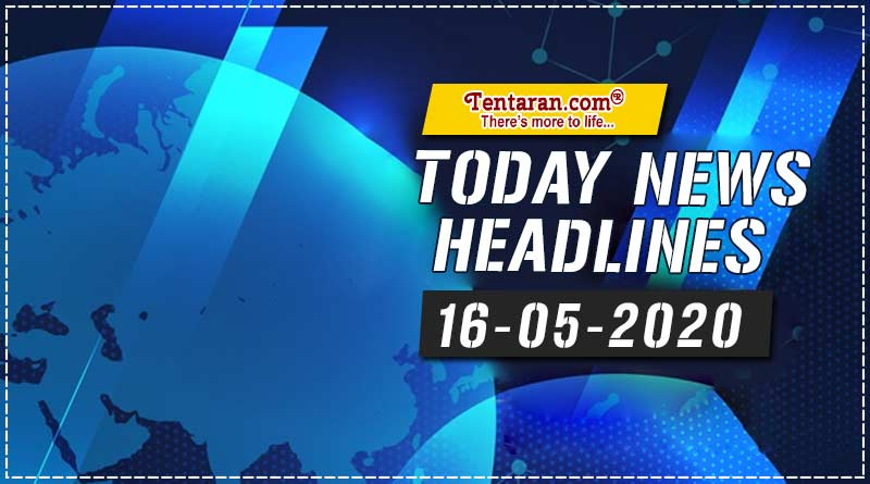 today news headlines 16th may 2020