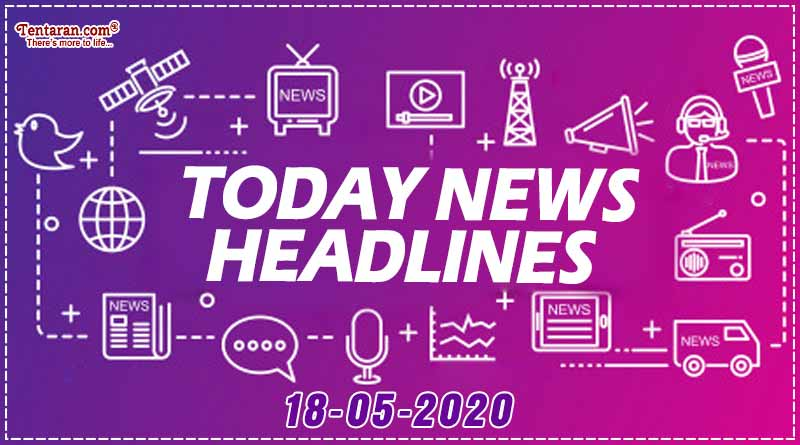 today news headlines 18th may 2020