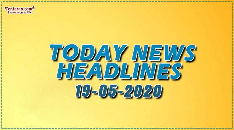 today news headlines 19th may 2020