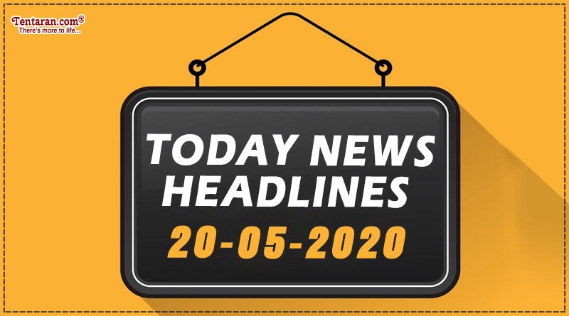 today news headlines 20th may 2020
