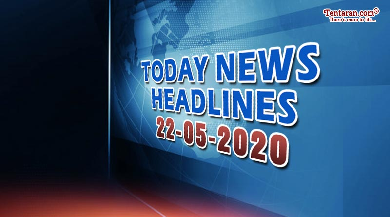 today news headlines 22nd may 2020