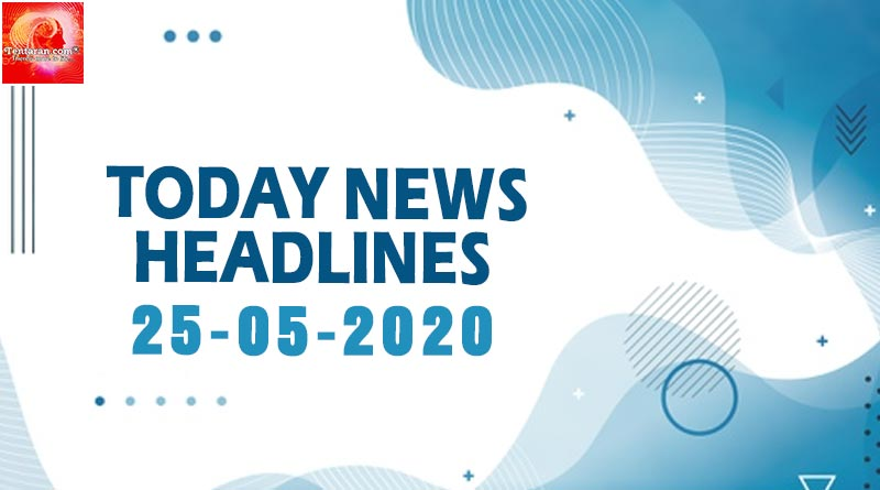 today news headlines 25th may 2020