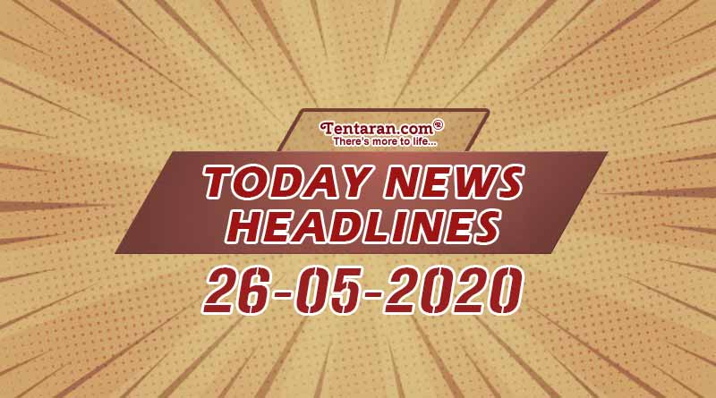 today news headlines 26th may 2020