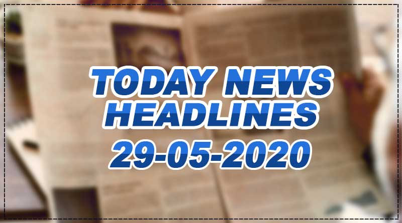 today news headlines 29th may 2020
