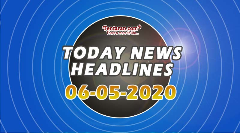 today news headlines 6th may 2020