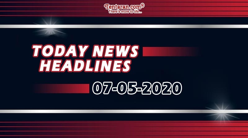 today news headlines 7th may 2020