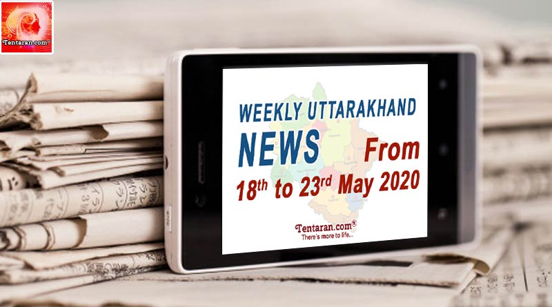 weekly Uttarakhand 18 to 23 may 2020