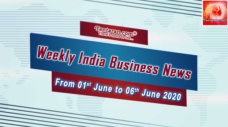 india business news weekly roundup 1st to 6th june 2020