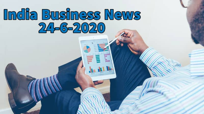 latest india business news 24th june 2020