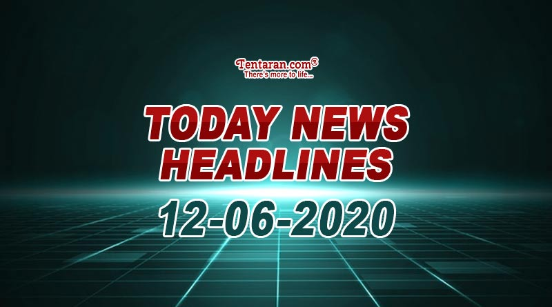today news headlines 12th june 2020