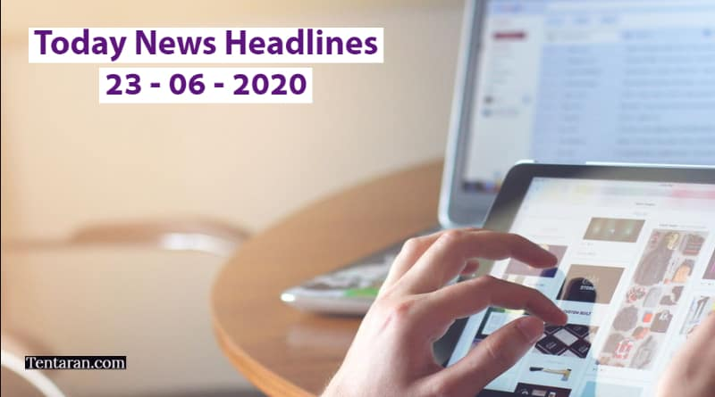 today news headlines 23rd june 2020