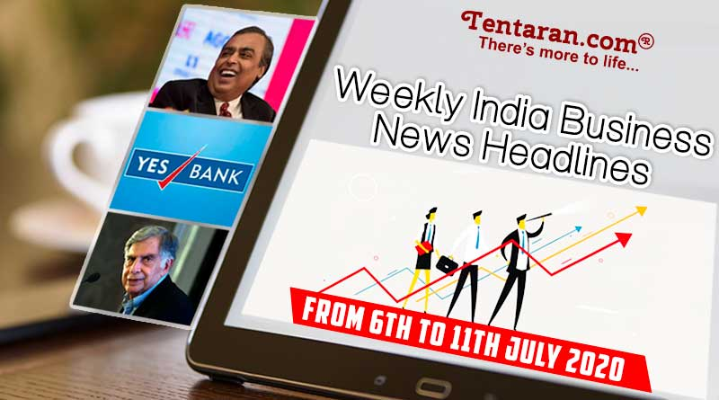 india business news weekly roundup 6th to 11th july 2020