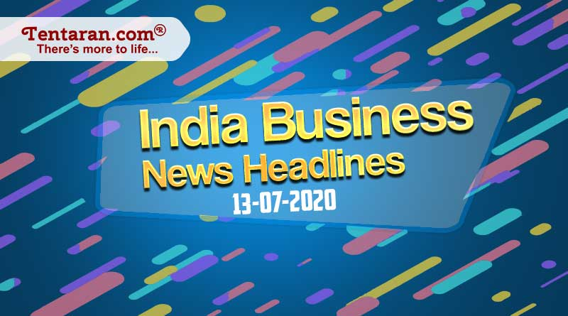 latest india business news 13th july 2020