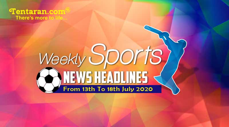 sports weekly roundup 13th to 18th july 2020 news