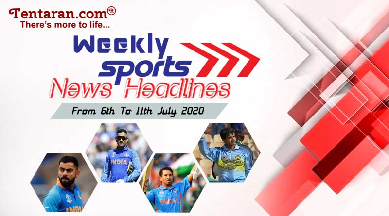 sports weekly roundup 6th to 11th july 2020