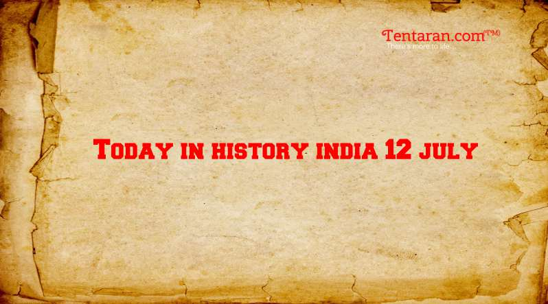 today in history india 12 july