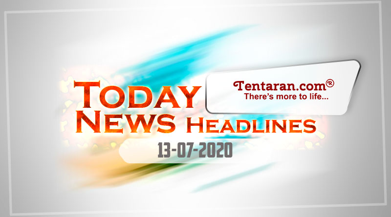 today news headlines 13th july 2020