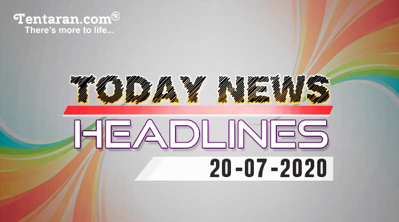 today news headlines 20th july 2020