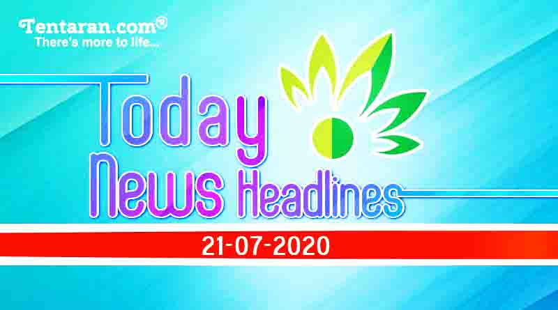 today news headlines 21st july 2020