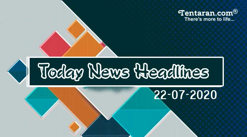today news headlines 22nd july 2020
