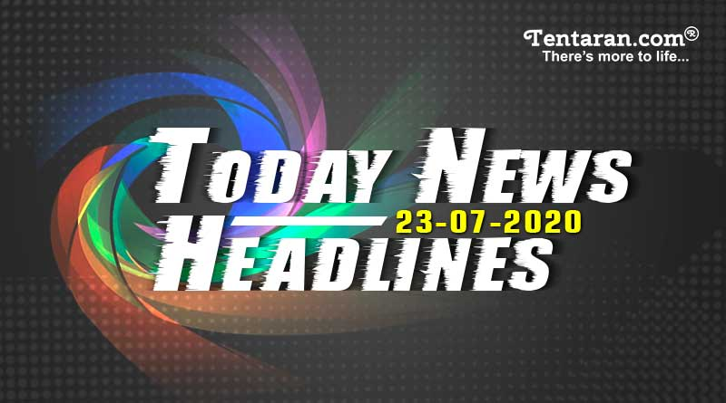 today news headlines 23rd july 2020