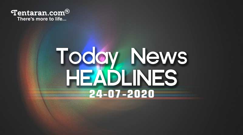 today news headlines 24th july 2020