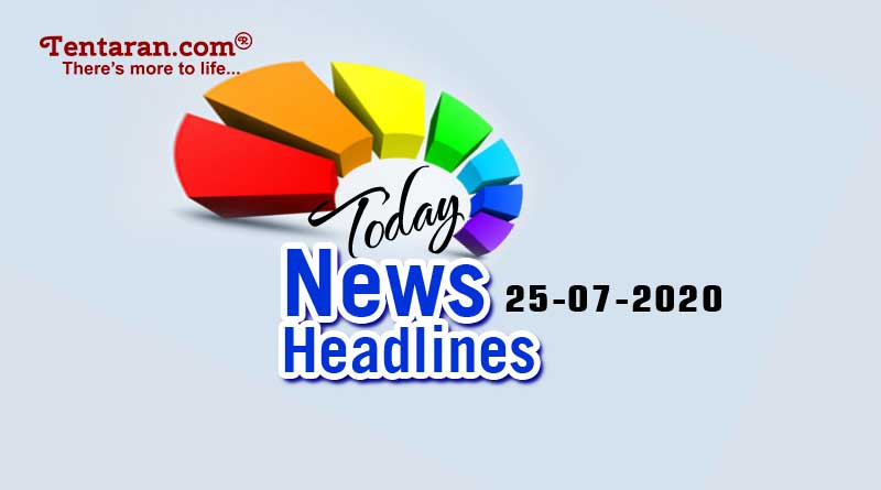 today news headlines 25th july 2020