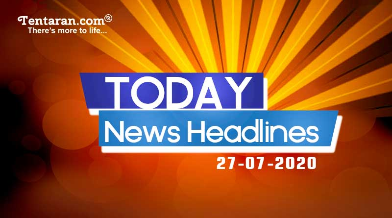 today news headlines 27th july 2020