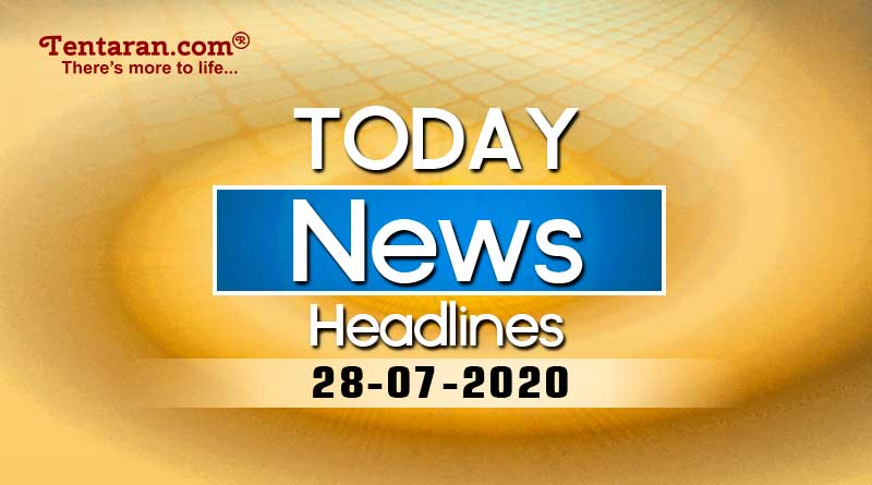 today news headlines 28th july 2020