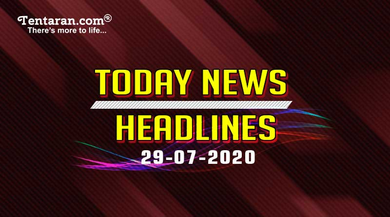 today news headlines 29th july 2020