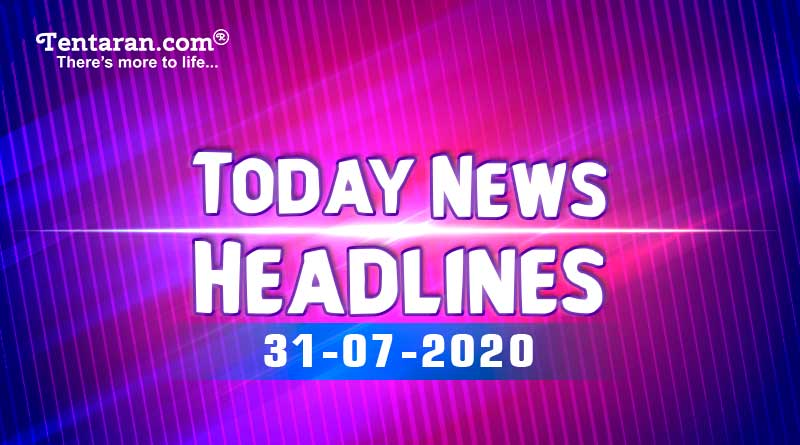 today news headlines 31st july 2020