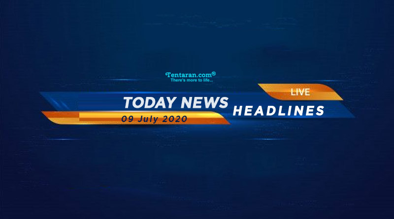 today news headlines 9th july 2020