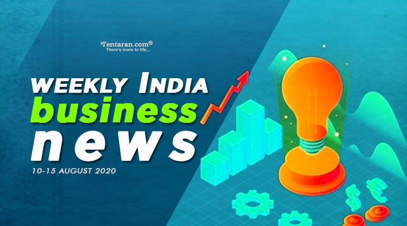 india business news weekly roundup 10th to 15th august 2020