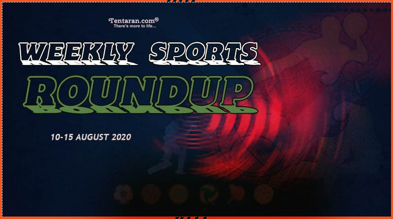 sports weekly roundup 10th to 15th august 2020