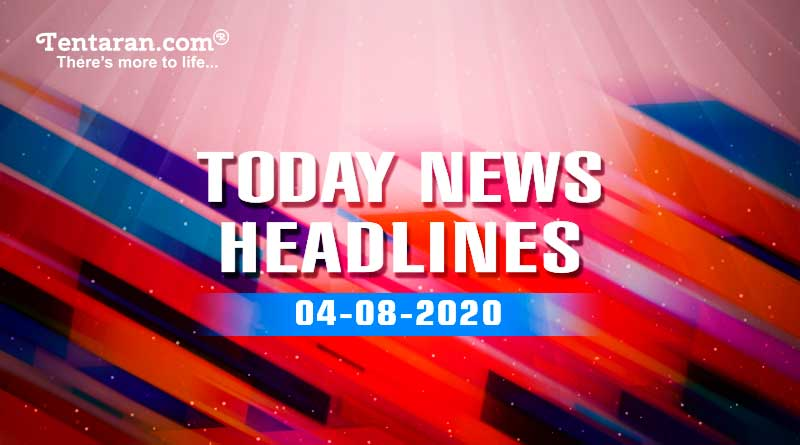today news headlines 4th august 2020