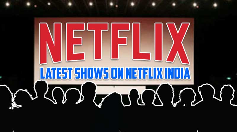latest shows on netflix india