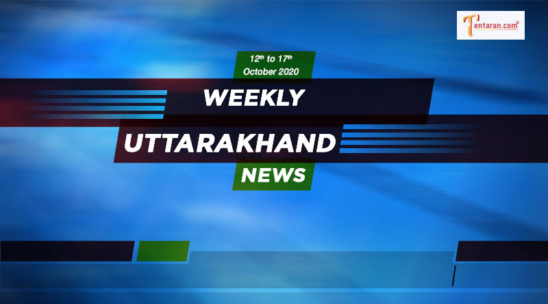 weekly uttarakhand news 12th to 17th october 2020