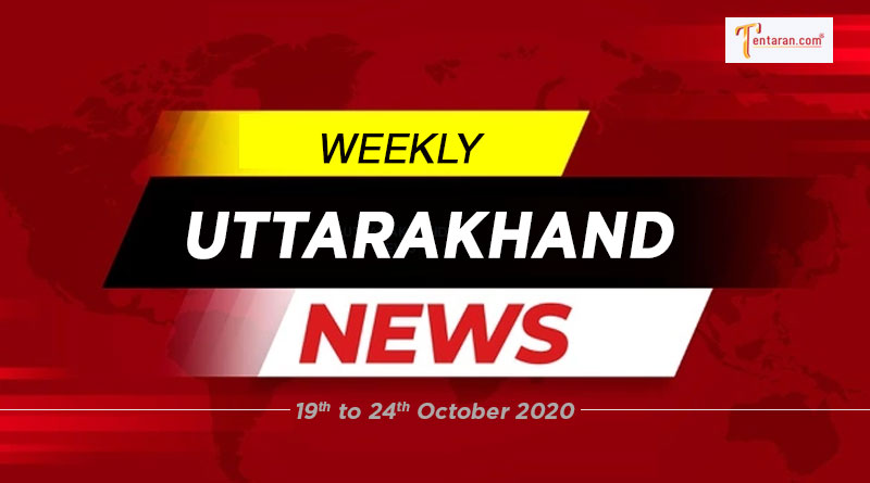 weekly uttarakhand news 19th to 24th october 2020