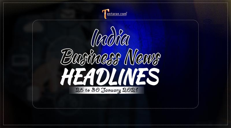 india business news weekly roundup 25 to 30 january 2021