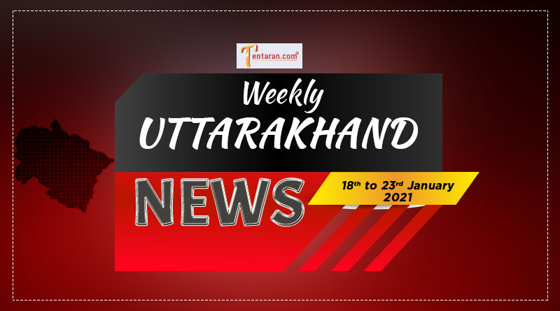 weekly uttarakhand news 18 to 23 january 2021