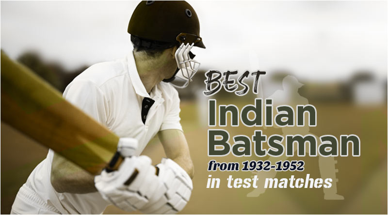 best Indian batsman from 1932-1952 in test matches