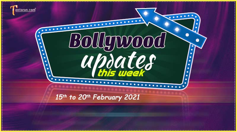 bollywood weekly news 15 to 20 february 2021