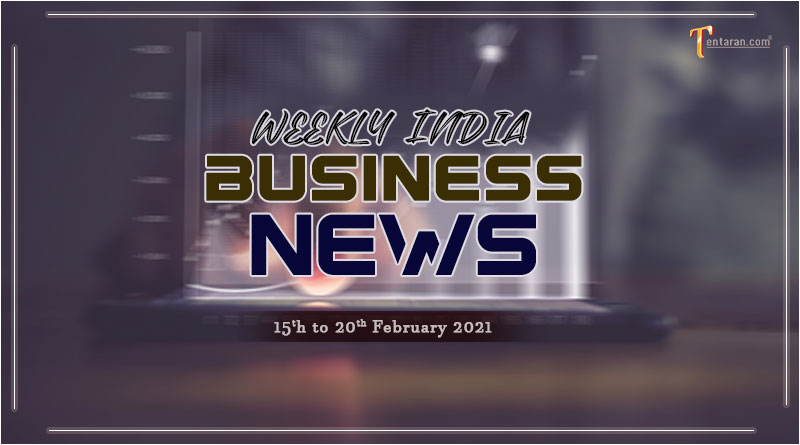 india business news weekly roundup 15 to 20 february 2021