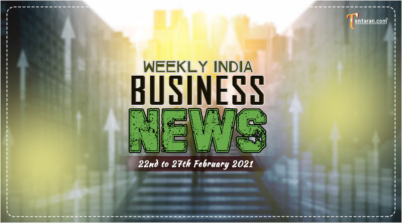 india business news weekly roundup 22 to 27 february 2021