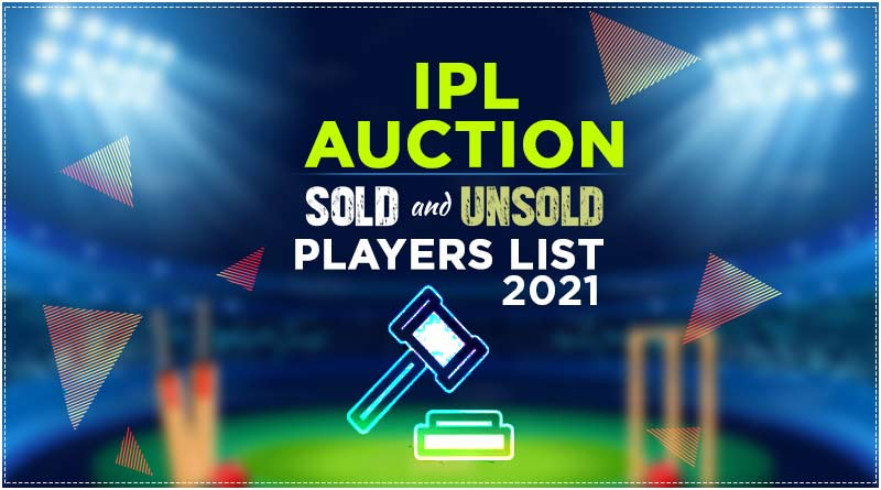 ipl auction 2021 sold and unsold players list
