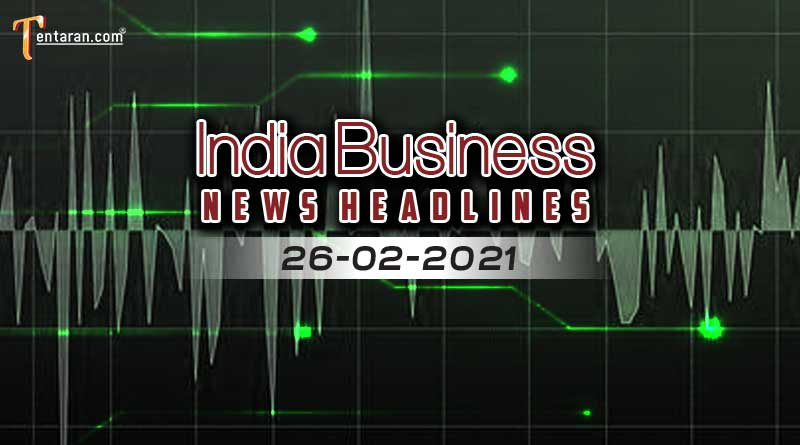latest business news india today 26 February 2021